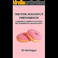 The Pink Doughnut Phenomenon: Corporate America's Attack On Traditional Masculinity