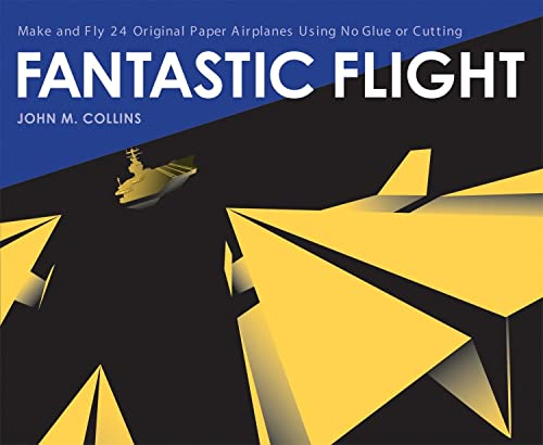 Fantastic Flight: Make and Fly 24 Original Paper Airplanes Using No Glue or Cutting