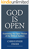 God is Open: Examining the Open Theism of the Biblical Authors