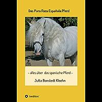 Das Pura Raza Española Pferd: alles rund um das spanische Pferd (German Edition)
