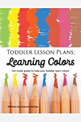 Toddler Lesson Plans: Learning Colors: Ten week guide to help your toddler learn colors Kindle Edition