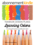 Toddler Lesson Plans: Learning Colors: Ten week guide to help your toddler learn colors (English Edition)