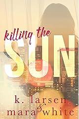 Killing the Sun Boxed Set: Parts 1-3 A dark romantic  suspense Kindle Edition