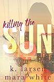 Killing the Sun Boxed Set: Parts 1-3 A dark romantic suspense