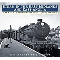 Steam in the East Midlands and East Anglia: The Railway Photographs of R.J. (Ron) Buckley