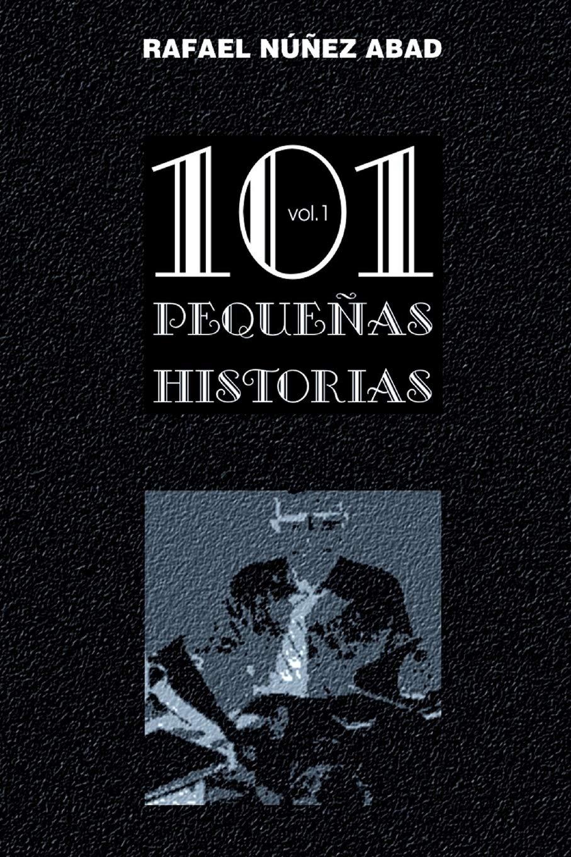 101 Pequenas Historias vol.1: Relatos cortos 101 Pequeñas Historias: Amazon.es: Núñez, sr. Rafael: Libros