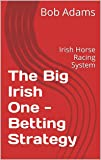 The Big Irish One - Betting Strategy: Irish Horse Racing System (English Edition)