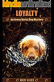 Loyalty: An Avery Barks Dog Mystery (Avery Barks Cozy Dog Mysteries Book 6)