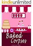 Baked Corpses (Dead Desserts Cozy Mystery Book 1)