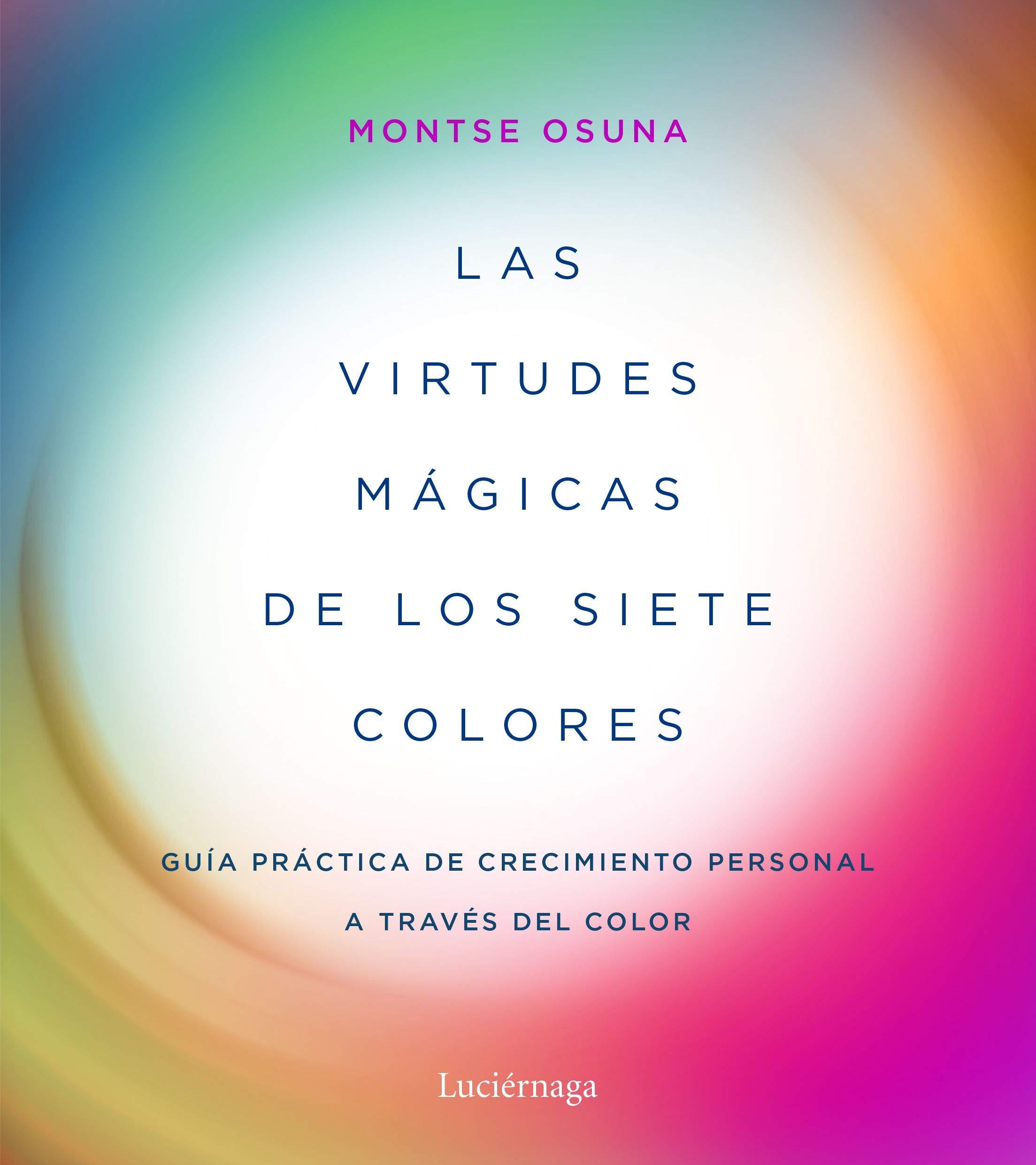 Las virtudes mágicas de los siete colores: Guía práctica de crecimiento personal a través del color PRACTICA: Amazon.es: Osuna, Montse: Libros