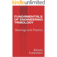 FUNDAMENTALS OF ENGINEERING TRIBOLOGY: Bearings and Plastics (MECHANICAL ENGINEERING PROJECT REPORTS Book 1)