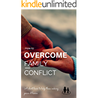 How To Overcome Family Conflict: A short book to help those seeking peace at home