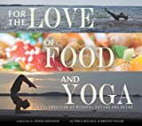 For the Love of Food and Yoga: A Celebration of