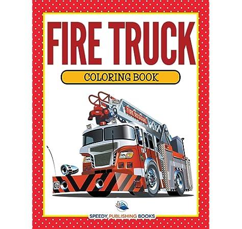 - Fire Truck Coloring Book: Publishing LLC, Speedy: 9781681853161:  Amazon.com: Books