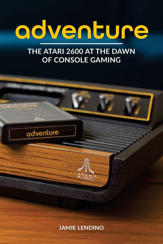 Adventure: The Atari 2600 at the Dawn of Console Gaming PDF