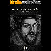 A Doutrina da Eleição, por João Calvino