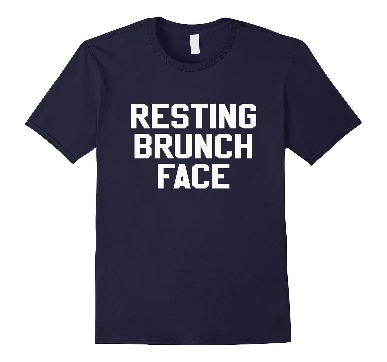 Resting Brunch Face Funny Sarcastic Lovers Novelty T Shirt-CD