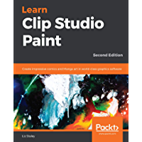 Learn Clip Studio Paint: Create impressive comics and Manga art in world-class graphics software, 2nd Edition