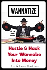 WANNATIZE: Hustle & Hack Your Wannabe Into Money Kindle Edition