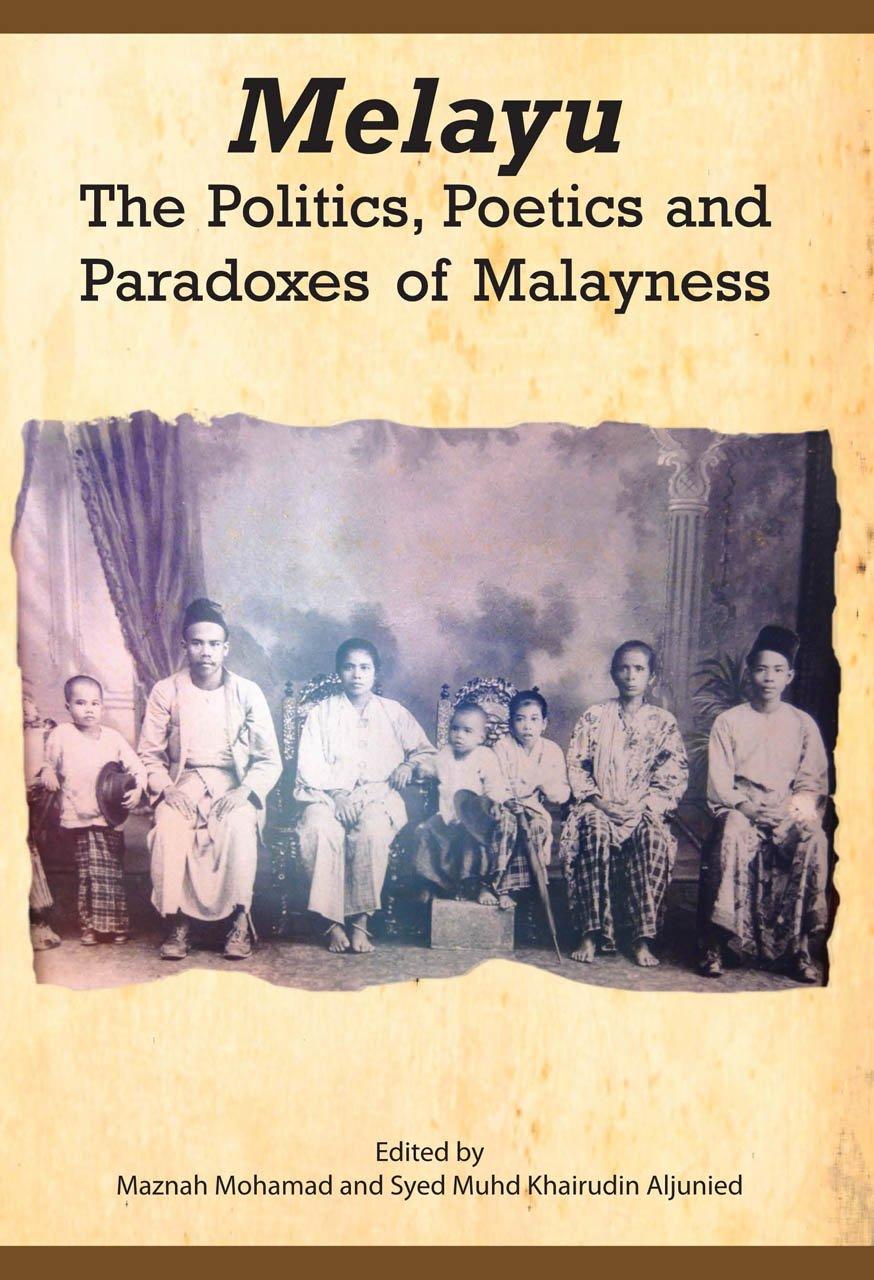 Read Online Melayu: The Politics, Poetics and Paradoxes of Malayness pdf epub