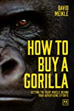 How to Buy a Gorilla: Or Any Other Kind of Advertising Monkey You Might Need