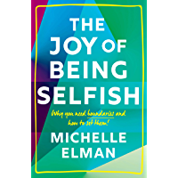 The Joy of Being Selfish: Why you need boundaries and how to set them (English Edition)