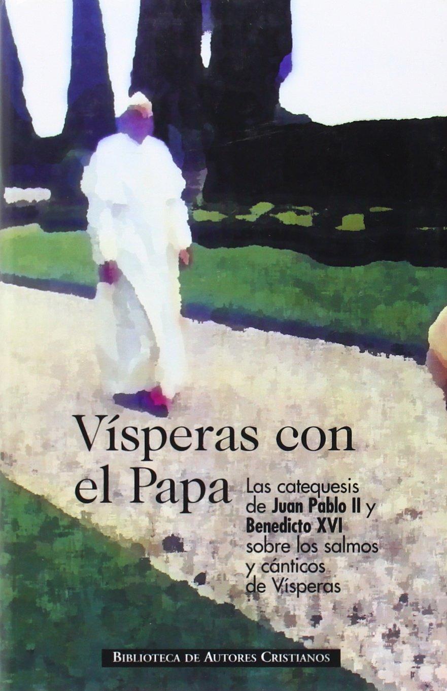 Read Online Vísperas con el Papa: las catequesis de Juan Pablo II y Benedicto XVI sobre los salmos y cánticos de vísperas PDF