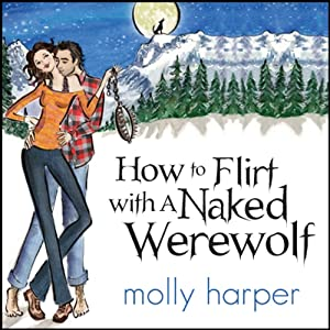 How to Flirt with a Naked Werewolf Audiobook by Molly Harper Narrated by Amanda Ronconi