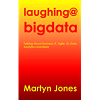 Laughing@BigData: Talking about data, process and behaviour in the IT business (English Edition)