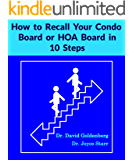 How to Recall Your Condominium Association Board or Homeowners Association Board in 10 Steps (Condominium and HOA Reports Book 1)