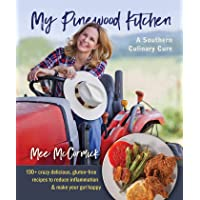 My Pinewood Kitchen, A Southern Culinary Cure: 130+ Crazy Delicious, Gluten-Free...