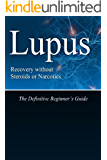 Lupus Recovery without Steroids or Narcotics: The Definitive Beginner's Guide