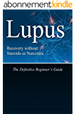 Lupus Recovery without Steroids or Narcotics: The Definitive Beginner's Guide (English Edition)