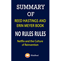 Summary of Reed Hastings and Erin Meyer Book; No Rules Rules: Netflix and the Culture of Reinvention (English Edition)