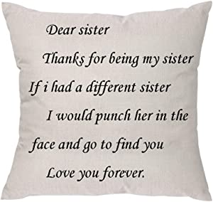 Aeora Sister Pillow Covers -Dear Sister Thanks for Being My Sister If i had a Different Sister I Would Punch her in The face and go to find You Love You Forever.Throw Pillow Covers