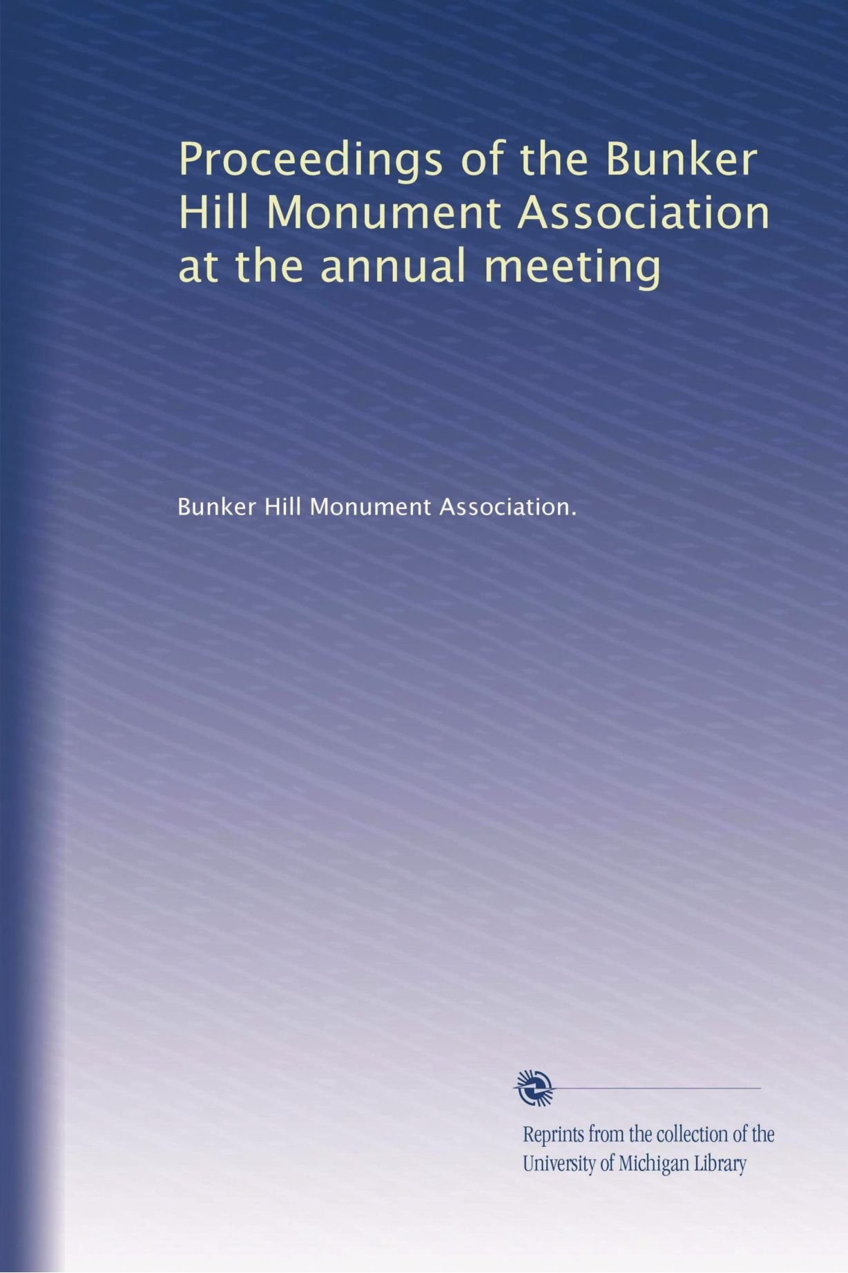 Proceedings of the Bunker Hill Monument Association at the annual meeting (Volume 22) pdf