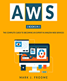 AWS 3 Books in 1: The Complete Guide to Becoming an Expert in Amazon Web Services (English Edition)