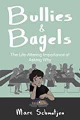Bullies and Bagels: The Life-Altering Importance of Asking Why Kindle Edition