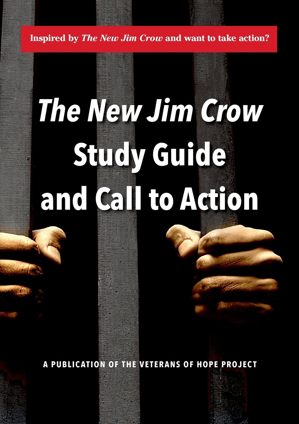 The New Jim Crow Study Guide And Call To Action: Veterans Of Hope:  9781304489197: Amazon: Books