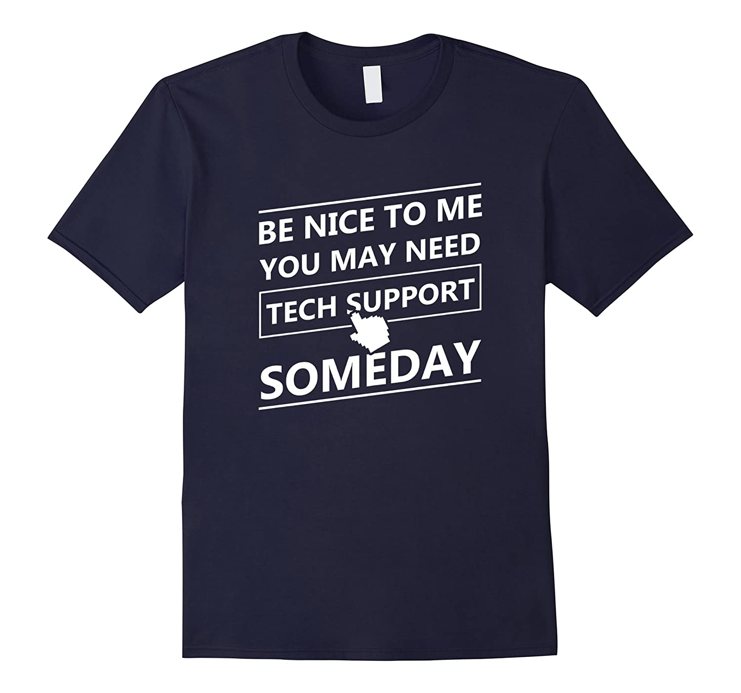 Be Nice To Me You May Need Tech Support Someday Funny Shirt-Art
