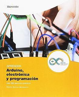Aprender Arduino, Electrónica y Programación con 100 Ejercicios Prácticos (APRENDER...CON