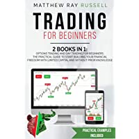 Trading for Beginners: 2 Books in 1: Options Trading and Day Trading for Beginners. The Practical Guide to Start…