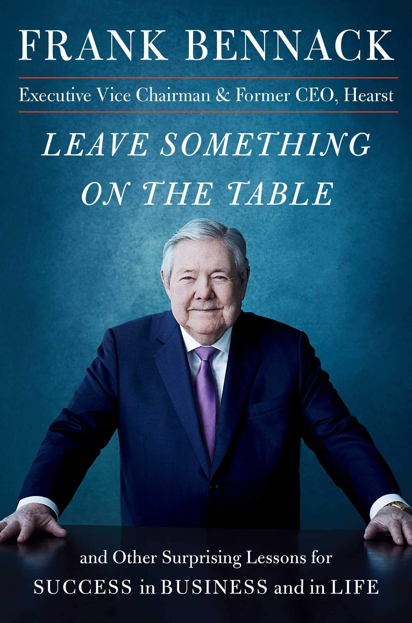 Leave Something on the Table: and Other Surprising Lessons for Success in Business and in Life by Simon & Schuster