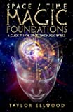 Space/Time Magic Foundations: A Guide to How Space/Time Magic Works (Volume 1)