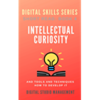 INTELLECTUAL CURIOSITY and Tools and Techniques How to Develop it.: Digital Skills Series. Short Read: BOOK 4. (English Edition)
