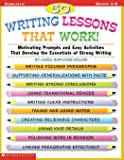 50 Writing Lessons That Work!: Motivating Prompts and Easy Activities That Develop the Essentials of Strong Writing…