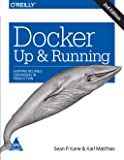 Docker: Up & Running - Shipping Reliable Containers in Production, Second Edition