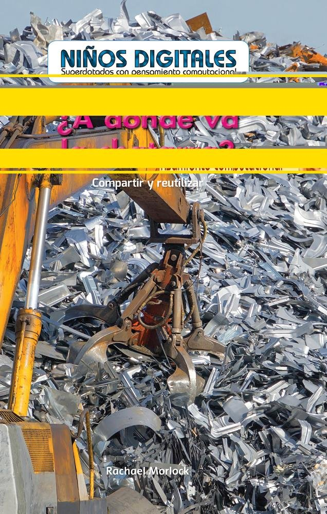 ¿A dónde va la chatarra?: Compartir y reutilizar (Where Does Scrap Metal Go?: Sharing and Reusing): Compartir Y Reutilizar/Sharing and Reusing (Niños by Computational Thinking) (Spanish Edition)