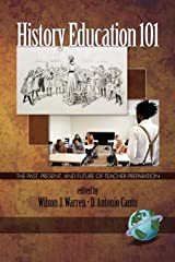 History Education 101: The Past, Present, and Future of Teacher Preparation (NA) Paperback
