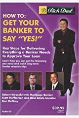 "Rich Dad's - How To: Get Your Banker to Say ""Yes!"" Audio CD"